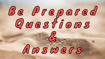 Be Prepared Questions & Answers