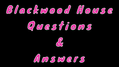 Blackwood House Questions & Answers