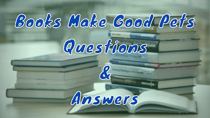 Books Make Good Pets Questions & Answers