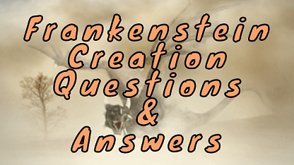 Frankenstein Creation Questions & Answers