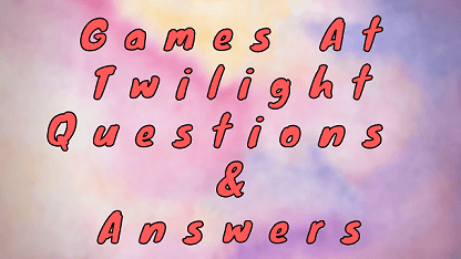 Games At Twilight Questions & Answers