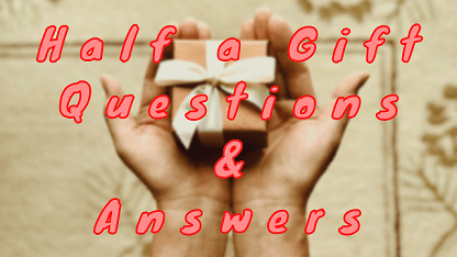 Half a Gift Questions & Answers