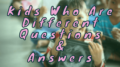 Kids Who Are Different Questions & Answers