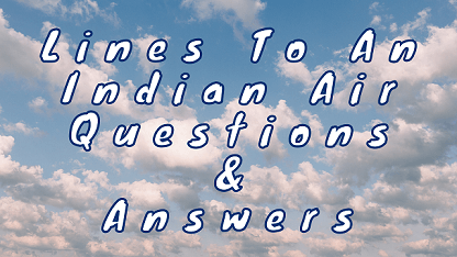 Lines To An Indian Air Questions & Answers