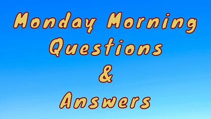 Monday Morning Questions & Answers