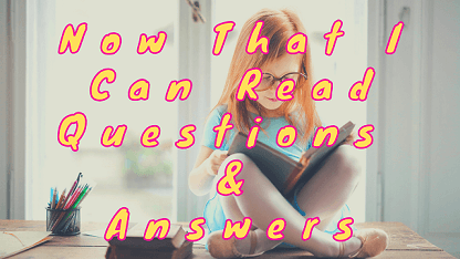 Now That I Can Read Questions & Answers