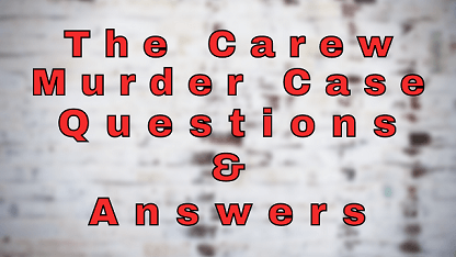 The Carew Murder Case Questions & Answers