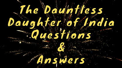 The Dauntless Daughter of India Questions & Answers