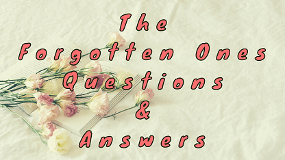 The Forgotten Ones Questions & Answers
