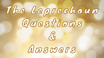 The Leprechaun Questions & Answers