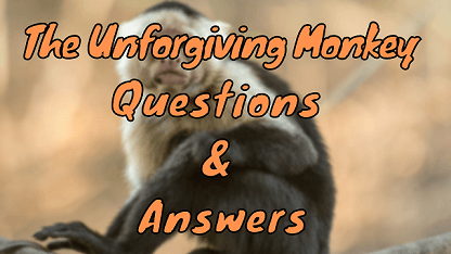 The Unforgiving Monkey Questions & Answers