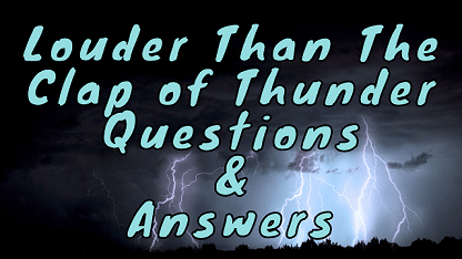 Louder Than The Clap of Thunder Questions & Answers