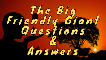 The Big Friendly Giant Questions & Answers