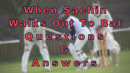When Sachin Walks Out To Bat Questions & Answers