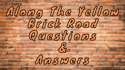Along The Yellow Brick Road Questions & Answers