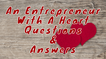 An Entrepreneur With A Heart Questions & Answers