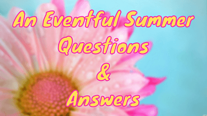 An Eventful Summer Questions & Answers