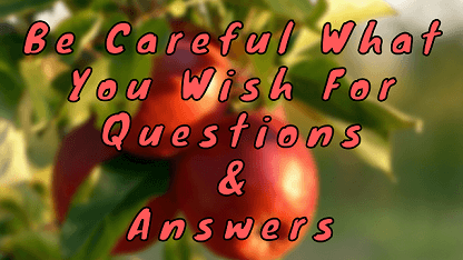 Be Careful What You Wish For Questions & Answers