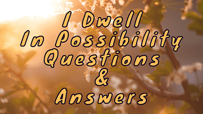 I Dwell In Possibility Questions & Answers