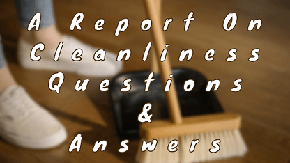 A Report On Cleanliness Questions & Answers
