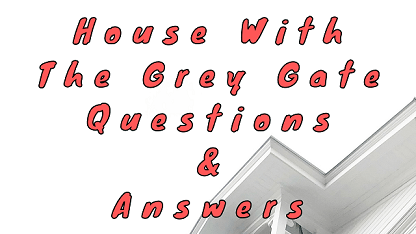 House With The Grey Gate Questions & Answers