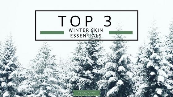 Top 3 Winter Skin Essentials | The Rebel Planner