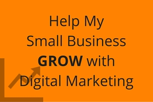 Help My Small Business Grow With Digital Marketing
