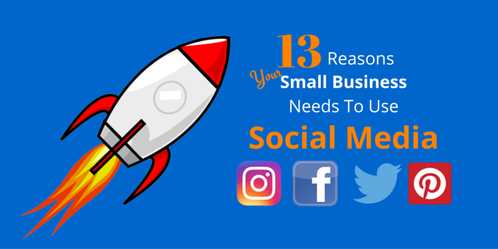 13 Reasons Your Small Business Needs To Use Social Media [Infographic]