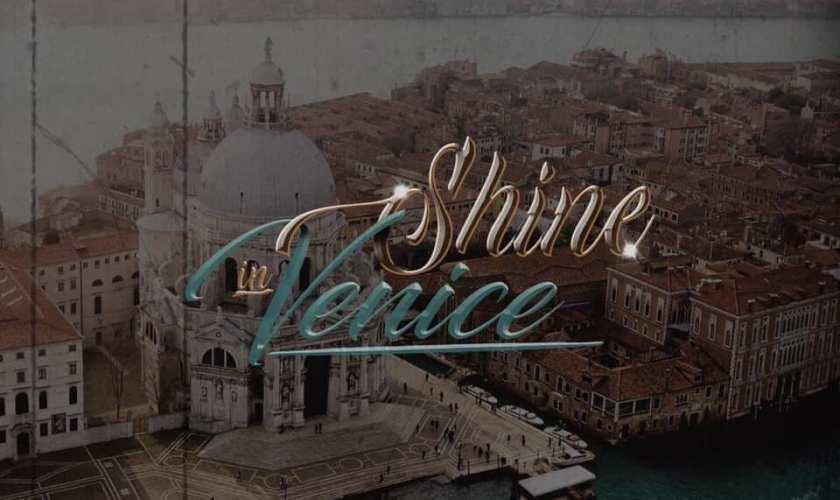 SHINE IN VENICE