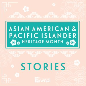 Asian American & Pacific Islander Heritage Month Stories