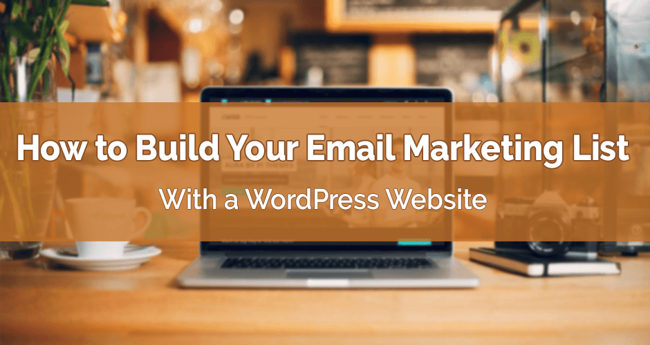 How to Build Your Email List with a WordPress Blog