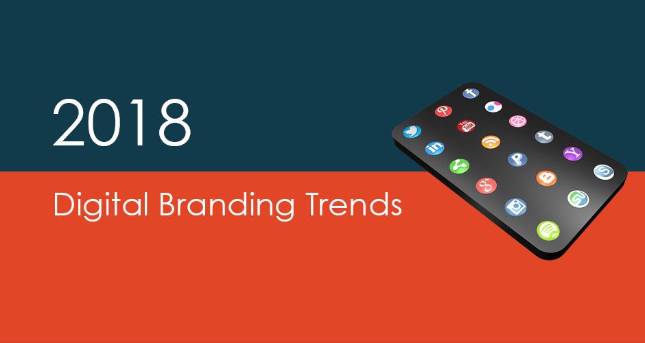 3 Digital Branding Trends Businesses Should Adopt in 2018