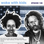 Woke With Kids Episode 108