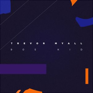90s kid - by - trevor myall - usa - indie music - new music - indie folk - music blog - indie blog - wolf in a suit - wolfinasuit - wolf in a suit blog - wolf in a suit music blog