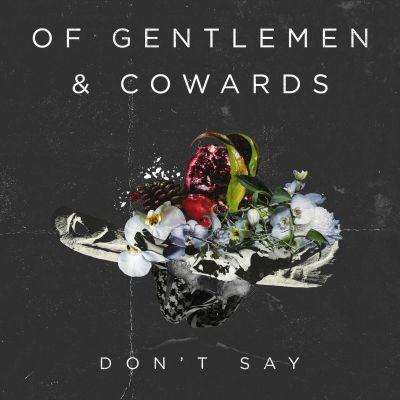 don't say - of gentlemen & cowards - Canada - indie - indie music - indie rock - indie pop - music blog - new music - wolf in a suit - wolfinasuit - wolf in a suit blog - wolf in a suit music blog