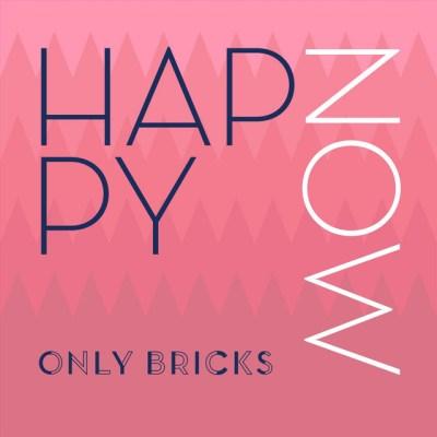 happy now - only bricks - indie - indie music - indie pop - new music - music blog - wolf in a suit - wolfinasuit - wolf in a suit blog - wolf in a suit music blog