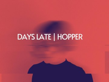 days late - hopper - Canada - indie - indie music - indie rock - new music - music blog - wolf in a suit - wolf in a suit blog - wolfinasuit - wolf in a suit music blog