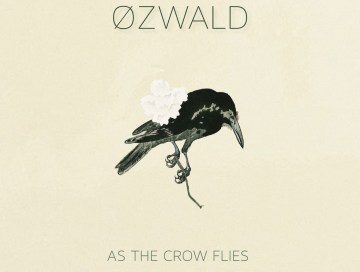 as the crow flies - by - by - ØZWALD - usa - indie music - indie folk - new music - music blog - indie blog - wolf in a suit blog - wolfinasuit - wolf in a suit music blog - wolf in a suit blog
