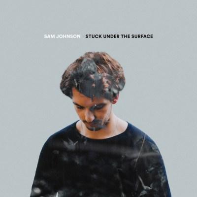 stuck under the surface - Sam johnson - UK - indie music - new music - indie pop - music blog - wolf in a suit - wolfinasuit - wolf in a suit blog - wolf in a suit music blog