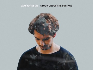 stuck under the surface - Sam johnson - UK - indie music - new music - indie pop - music blog - wolf in a suit - wolfinasuit - wolf in a suit blog - wolf in a suit music blog