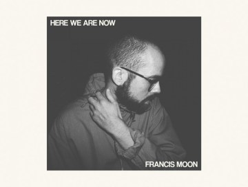 here we are now - francis moon - sweden - new music - indie music - indie rock - indie pop - music blog - indie blog - wolf in a suit - wolfinasuit - wolf in a suit blog - wolf in a suit music blog