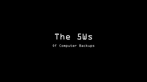 The 5Ws of Computer Backups