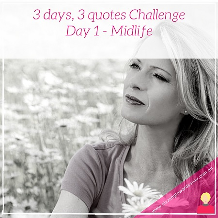 3 days, 3 quotes Challenge - Midlife