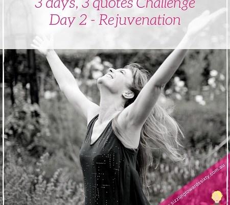 3 days, 3 quotes challenge - Rejuvenation