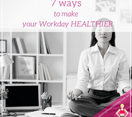 7 Ways to make your workday healthier