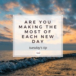 Making the most of each new day