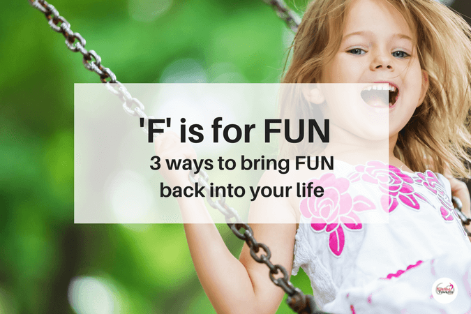 3 ways to bring more Fun into your life