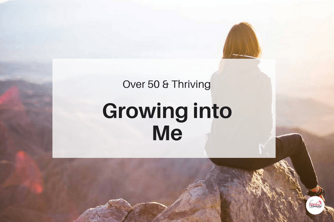 Over 50 & Thriving: Growing into Me