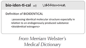 """Dictionary definition of """"Bioidentical"""""""