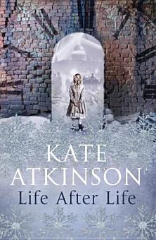 Life After Life by Kate Atkinson (Doubleday, 2013)